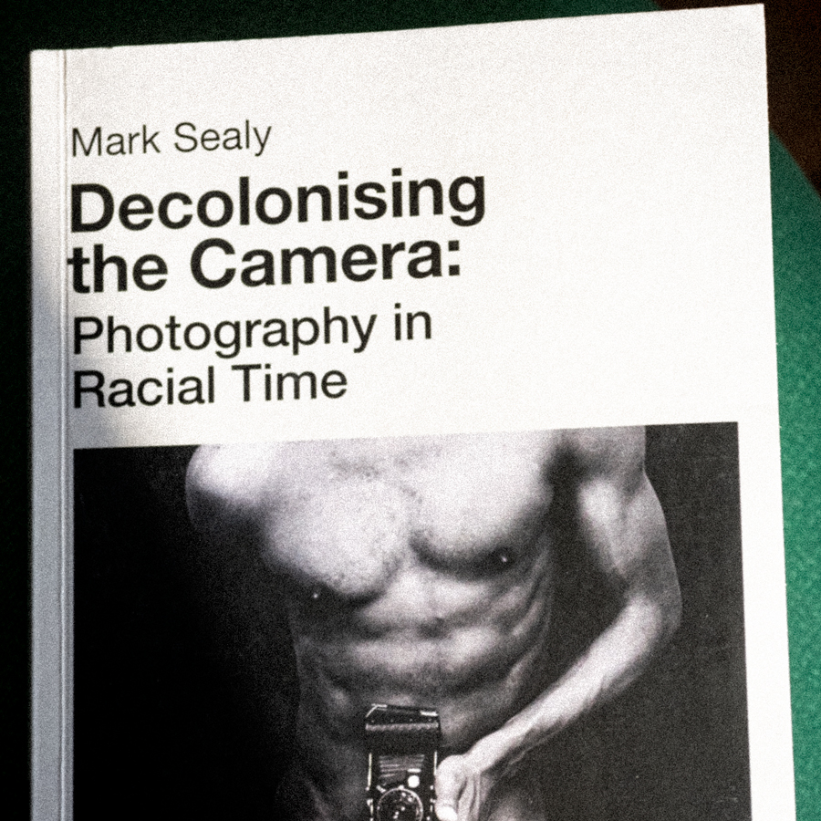 Decolonising the Camera: Photography in Racial Time by Mark Sealy